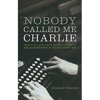 Nobody Called Me Charlie - The Story of a Radical White Journalist Wri