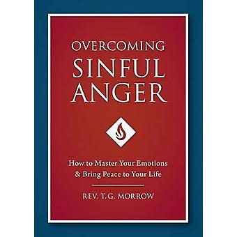 Overcoming Sinful Anger - How to Master Your Emotions and Bring Peace