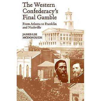 The Western Confederacy's Final Gamble - From Atlanta to Franklin to N