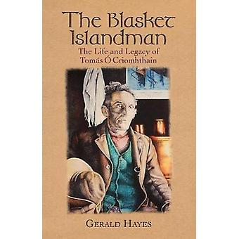 The Blasket Islandman - The Life and Legacy of Tomas O Criomhthain by
