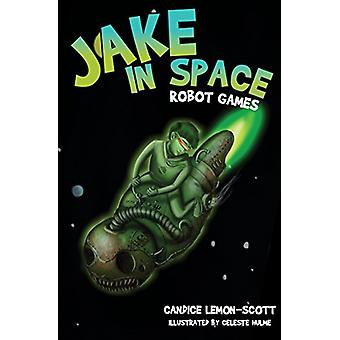 Jake in Space - Robot Games - Robot Games by candice lemon-scott - 9781