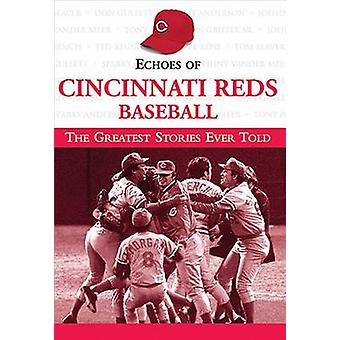 Echoes of Cincinnati Reds Baseball - The Greatest Stories Ever Told by