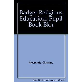 Badger Religious Education KS2 - Pupil Book for Year 3 by Christine Mo