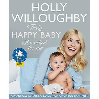 Truly Happy Baby ... It Worked for Me by Holly Willoughby