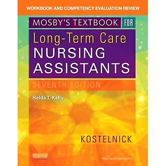 Workbook and Competency Evaluation Review for Mosby's Textbook for Long-Term Care Nursing Assistants 7e (Paperback) by Kostelnick Clare Kelly Relda Timmeney