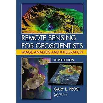 Remote Sensing for Geoscientists: Image Analysis and Integration Third Edition (Hardcover) by Prost Gary L.