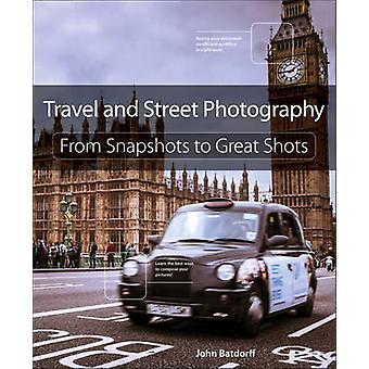 Travel and Street Photography - From Snapshots to Great Shots by John