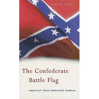 The Confederate Battle Flag - America's Most Embattled Emblem by John