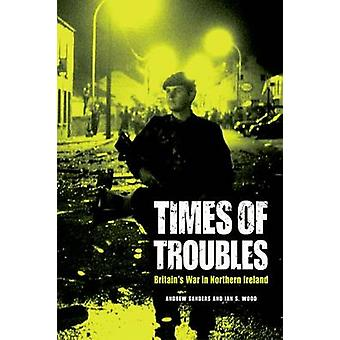 Times of Troubles - Britain's War in Northern Ireland by Andrew Sander