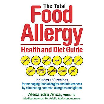 The Total Food Allergy Health and Diet Guide - Includes 150 Recipes fo