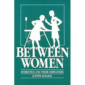 Between Women - Domestics and Their Employers by Judith Rollins - 9780