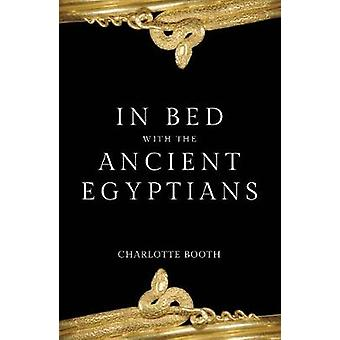 In Bed with the Ancient Egyptians by In Bed with the Ancient Egyptian