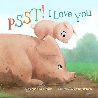 Psst! I Love You by Marjorie Blain Parker - Sydney Hanson - 978145491
