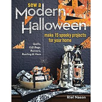 Sew a Modern Halloween - Make 15 Spooky Projects for Your Home by Riel