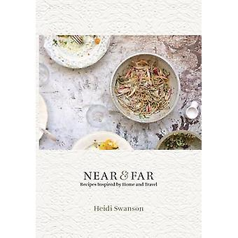 Near and Far - Recipes Inspired by Home and Travel by Heidi Swanson -