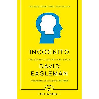 Incognito - The Secret Lives of the Brain (Main - Canons ed) by David