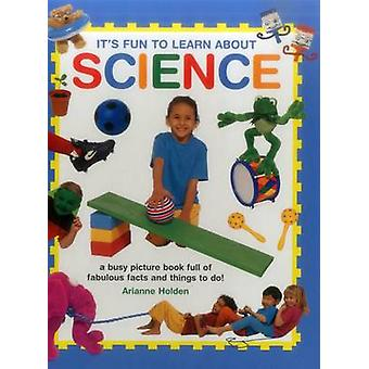 It's Fun to Learn About Science - A Busy Picture Book Full of Fabulous