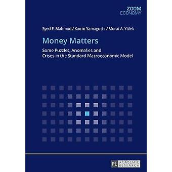 Money Matters - Some Puzzles - Anomalies and Crises in the Standard Ma