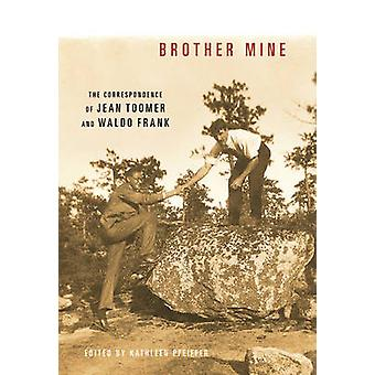 Brother Mine - The Correspondence of Jean Toomer and Waldo Frank by Ka