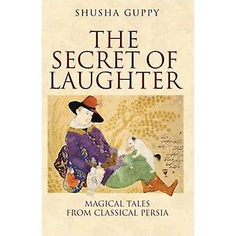 The Secret of Laughter - Magical Tales from Classical Persia by Shusha
