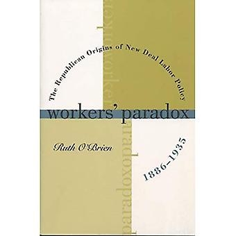 Työntekijöiden paradoksi: Republikaanien alkuperä New Deal Työvoimapoliittinen 1886-1935