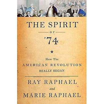 Spirit of '74, The : How the American Revolution Really Began