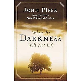När mörkret kommer inte lyfta: gör vad vi kan medan väntar Gud- och glädje
