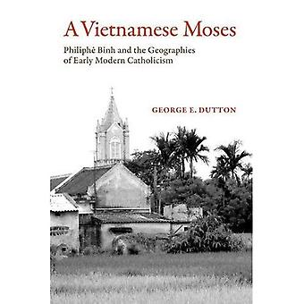 A Vietnamese Moses: Philiphe Binh and the Geographies of Early Modern� Catholicism