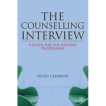 The Counselling Interview  A Guide for the Helping Professions by Helen Cameron