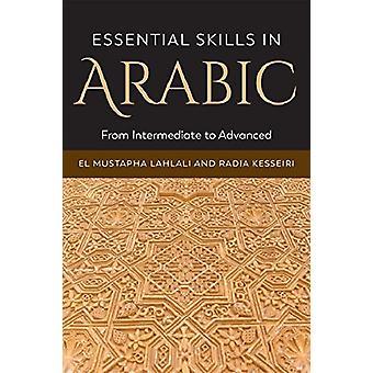 Essential Skills in Arabic - From Intermediate to Advanced by El Musta