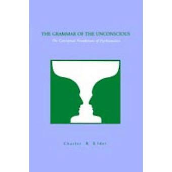 La grammatica dell'inconscio i fondamenti concettuali della psicoanalisi di Elder & Charles R.