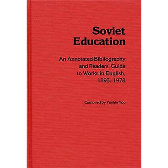 Soviet Education An Annotated Bibliography and Readers Guide to Works in English 18931978 by Yoo & Yushin