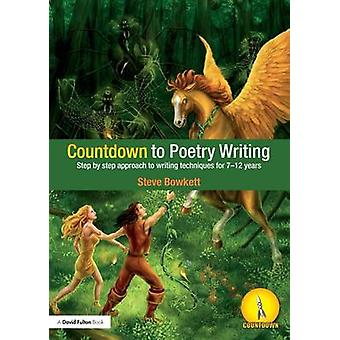 Countdown to Poetry Writing Step by Step Approach to Writing Techniques for 712 Years by Bowkett Steve