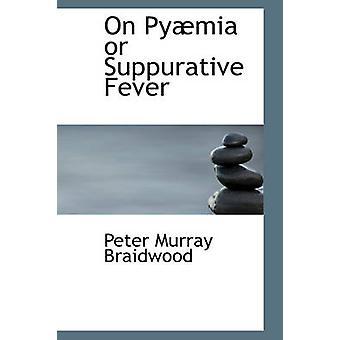 On Pymia or Suppurative Fever by Braidwood & Peter Murray