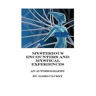 Mysterious Encounters and Mystical Experiences by Clukey & James Arthur