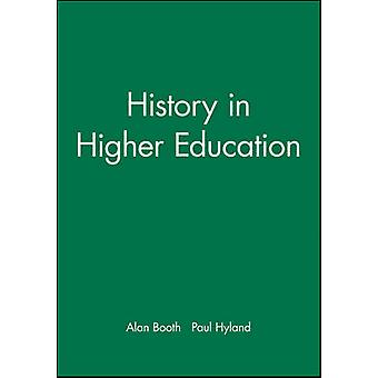 History in Higher Education New Directions in Teaching and Learning by Booth & Alan