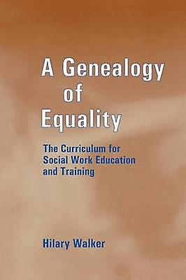 A Genealogy of Equality  The Curriculum for Social Work Education and Training by Walker & Dr Hilary