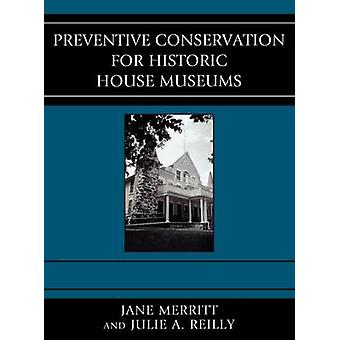 Preventive Conservation for Historic House Museums by Merritt & Jane