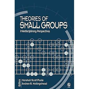 Theories of Small Groups Interdisciplinary Perspectives by Poole & Marshall Scott