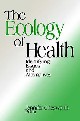The Ecology of Health Identifying Issues and Alternatives by Chesworth & Jennifer