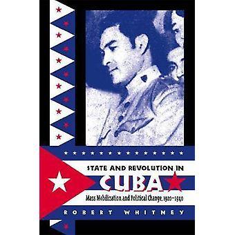 Staat und Revolution in Kuba Massenmobilisierung und politischem Wandel 19201940 von Whitney & Robert
