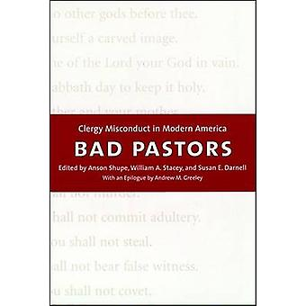 Bad Pastors Clergy Misconduct in Modern America by Shupe & Anson D.