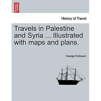 Travels in Palestine and Syria ... Illustrated with maps and plans. by Robinson & George