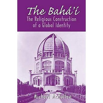 The Bah The Religious Construction of a Global Identity by McMullen & Michael