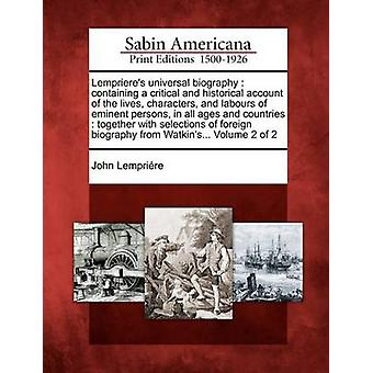 Lemprieres Universal Biography Containing a Critical and Historical Account of the Lives Characters and Labours of Eminent Persons in All Ages an by Lempriaere & John