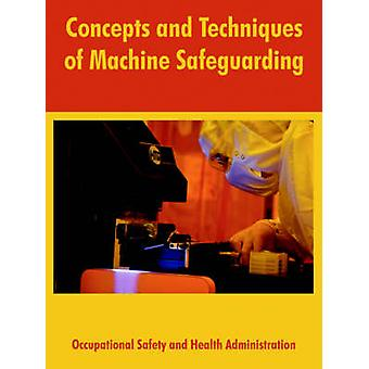 Concepts and Techniques of Machine Safeguarding by United States Department of Labor
