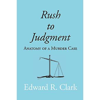 Rush to Judgment Anatomy of a Murder Case by Clark & Edward R.