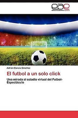 El futbol a un solo click by Garca Snchez Adrin