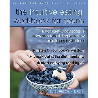 Le classeur de manger intuitif pour les adolescents: une Non diète, corps approche Positive à la construction d'une relation saine avec la nourriture