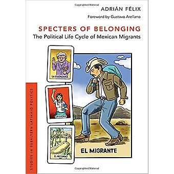 Specters of Belonging - The Political Life Cycle of Mexican Migrants b